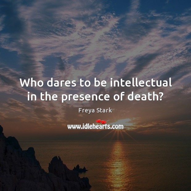 Who dares to be intellectual in the presence of death? Image