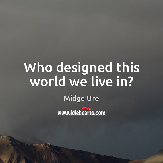 Who designed this world we live in? Image
