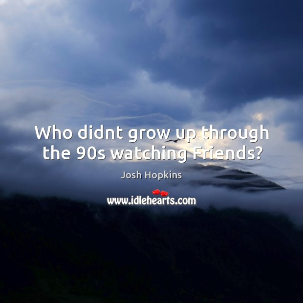 Who didnt grow up through the 90s watching Friends? Image