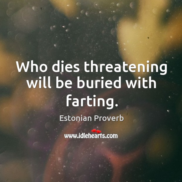 Who dies threatening will be buried with farting. Estonian Proverbs Image