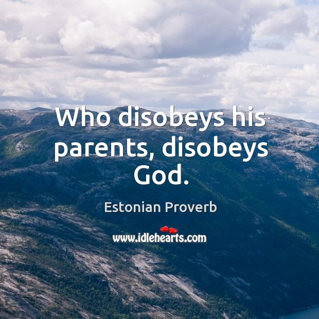 Who disobeys his parents, disobeys God. Estonian Proverbs Image