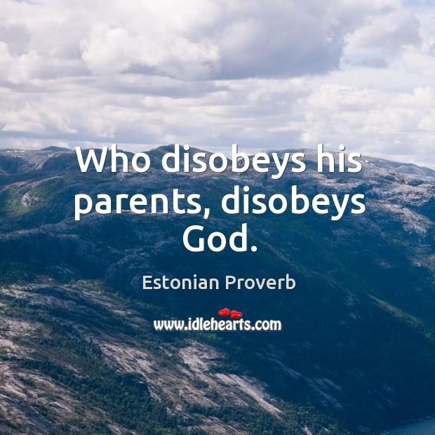 Who disobeys his parents, disobeys God. Estonian Proverbs Image