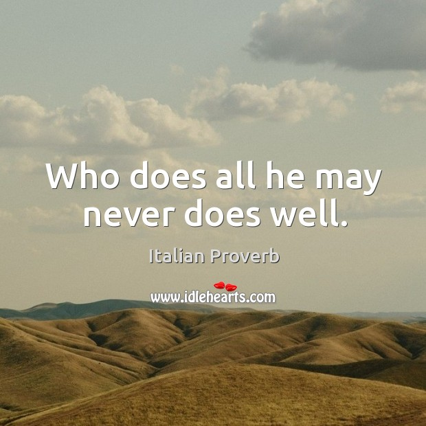 Who does all he may never does well. Italian Proverbs Image