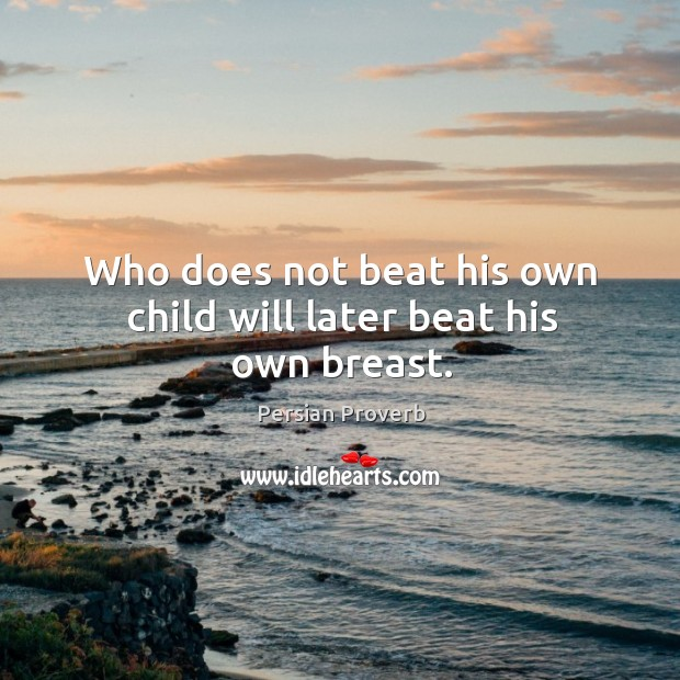 Image, Who does not beat his own child will later beat his own breast.