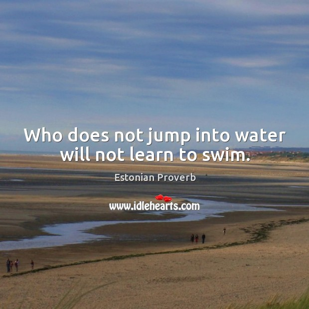Image, Who does not jump into water will not learn to swim.