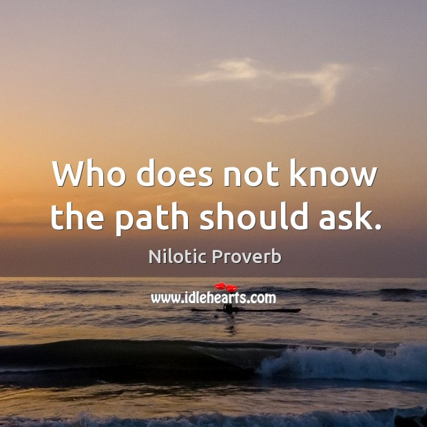 Who does not know the path should ask. Nilotic Proverbs Image