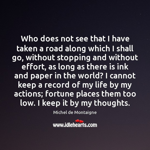 Who does not see that I have taken a road along which Effort Quotes Image