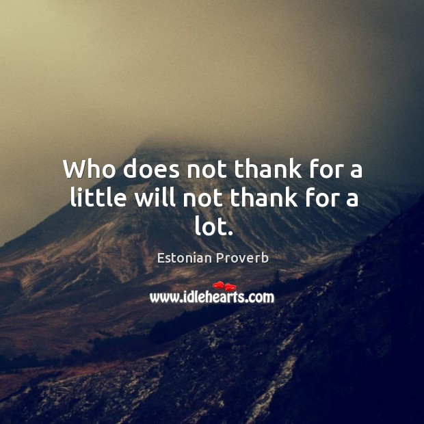 Who does not thank for a little will not thank for a lot. Estonian Proverbs Image