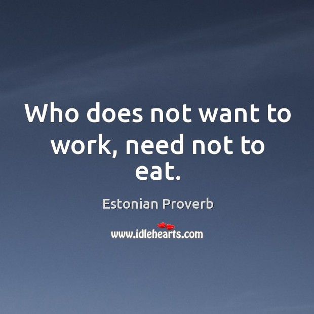 Who does not want to work, need not to eat. Estonian Proverbs Image