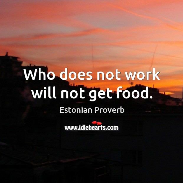 Who does not work will not get food. Estonian Proverbs Image