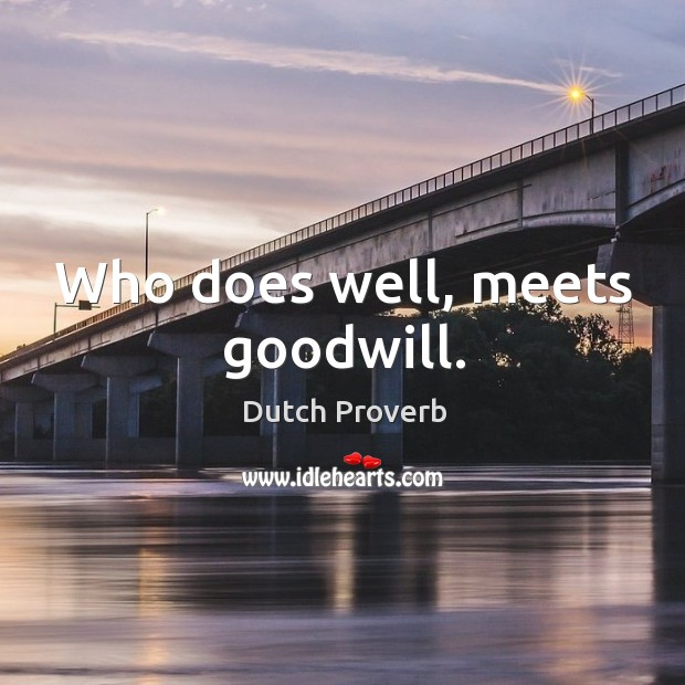 Who does well, meets goodwill. Dutch Proverbs Image