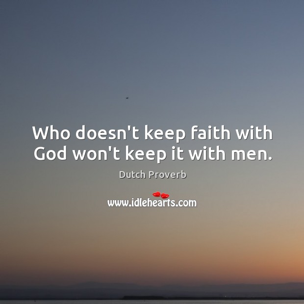 Who doesn't keep faith with God won't keep it with men. Dutch Proverbs Image