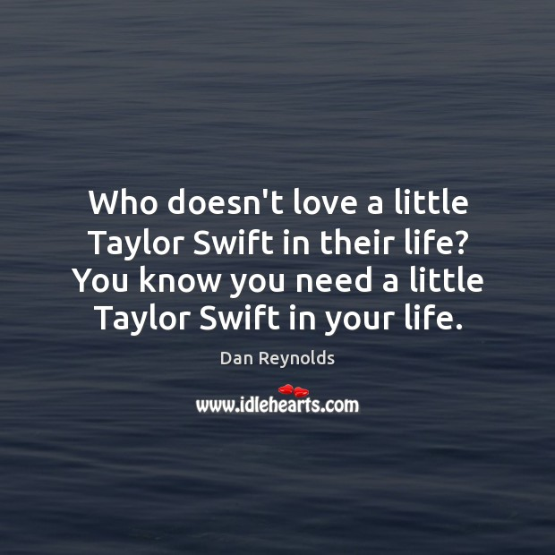 Who doesn't love a little Taylor Swift in their life? You know Image