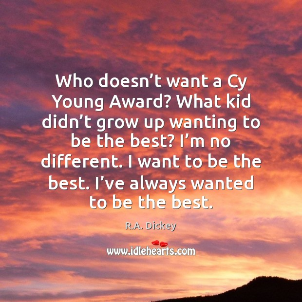 Who doesn't want a Cy Young Award? What kid didn't R.A. Dickey Picture Quote