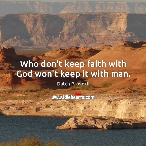 Who don't keep faith with God won't keep it with man. Dutch Proverbs Image
