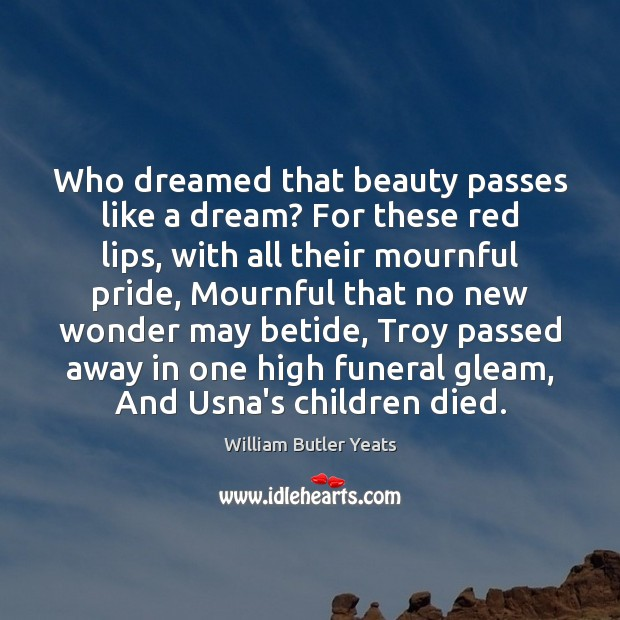 Who dreamed that beauty passes like a dream? For these red lips, Image