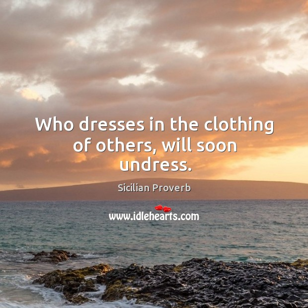 Image, Who dresses in the clothing of others, will soon undress.