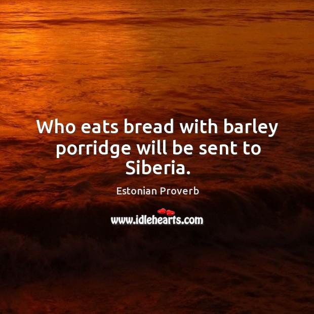 Who eats bread with barley porridge will be sent to siberia. Estonian Proverbs Image