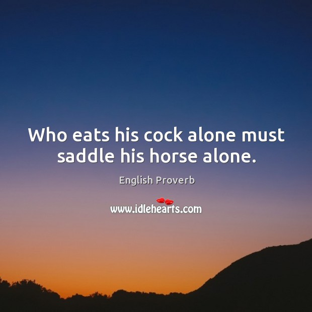 Image, Who eats his cock alone must saddle his horse alone.