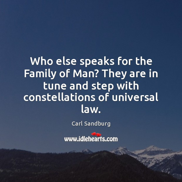 Who else speaks for the Family of Man? They are in tune Carl Sandburg Picture Quote