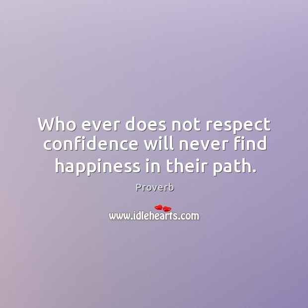 Who ever does not respect confidence will never find happiness in their path. Image