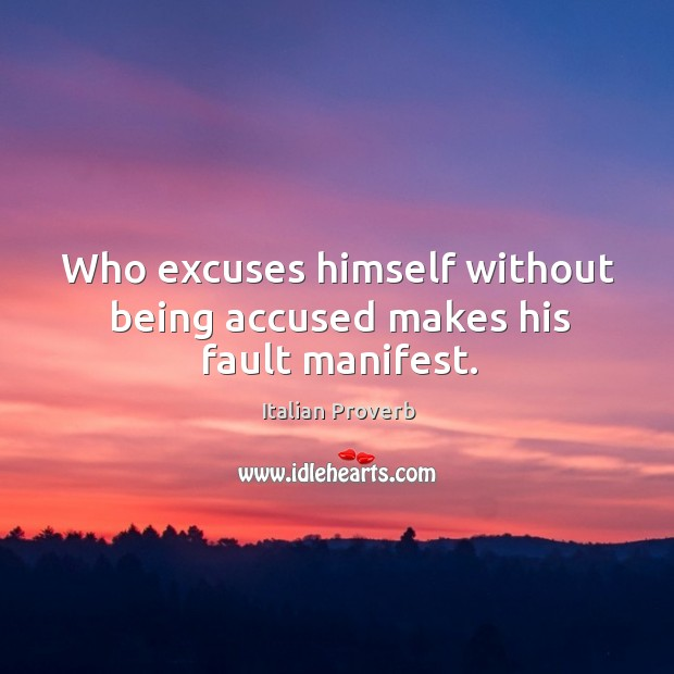 Image, Who excuses himself without being accused makes his fault manifest.