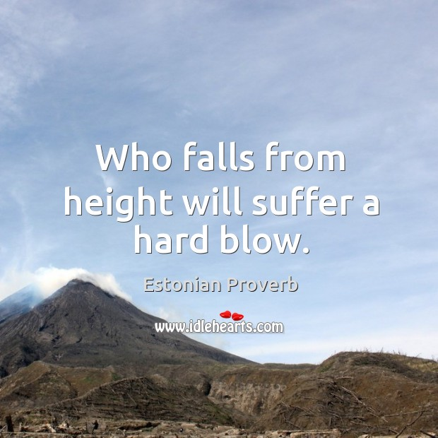 Who falls from height will suffer a hard blow. Estonian Proverbs Image