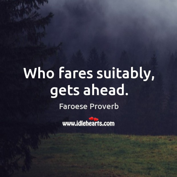 Who fares suitably, gets ahead. Faroese Proverbs Image