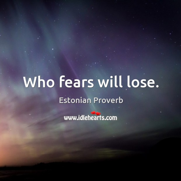 Who fears will lose. Estonian Proverbs Image