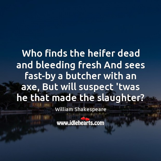 Who finds the heifer dead and bleeding fresh And sees fast-by a Image