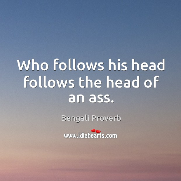 Who follows his head follows the head of an ass. Bengali Proverbs Image