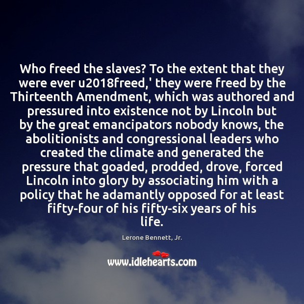 Image, Who freed the slaves? To the extent that they were ever u2018