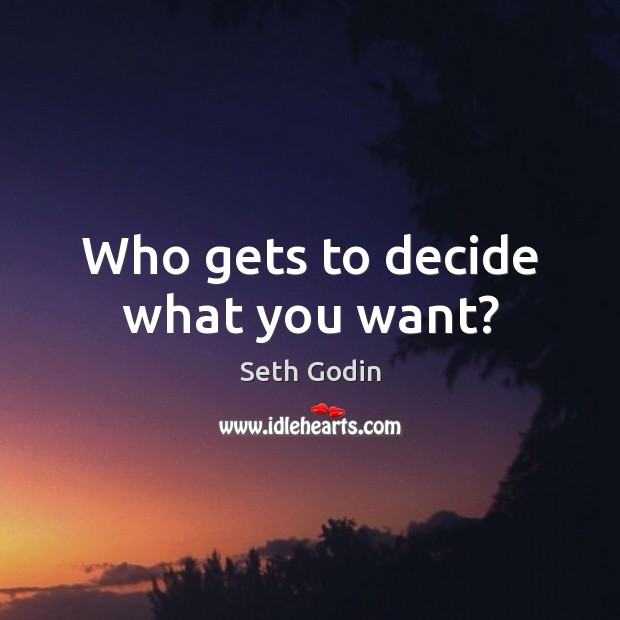 Who gets to decide what you want? Image