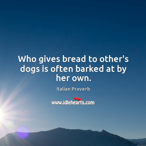 Image, Who gives bread to other's dogs is often barked at by her own.
