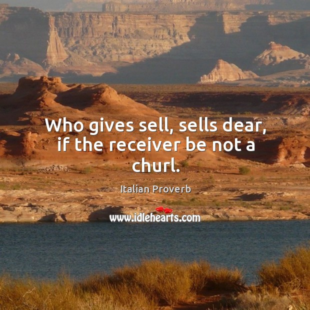 Image, Who gives sell, sells dear, if the receiver be not a churl.