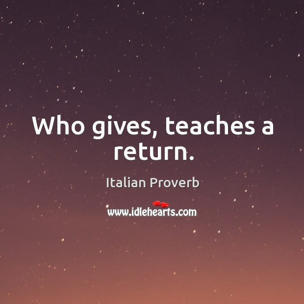 Image, Who gives, teaches a return.