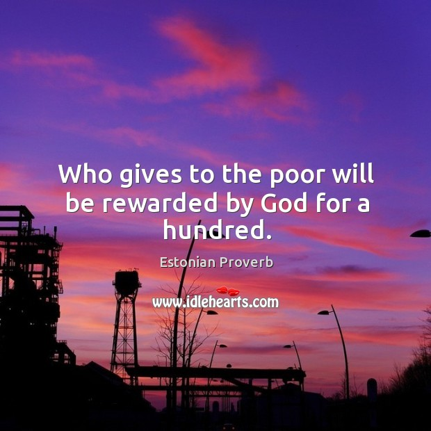 Who gives to the poor will be rewarded by God for a hundred. Estonian Proverbs Image
