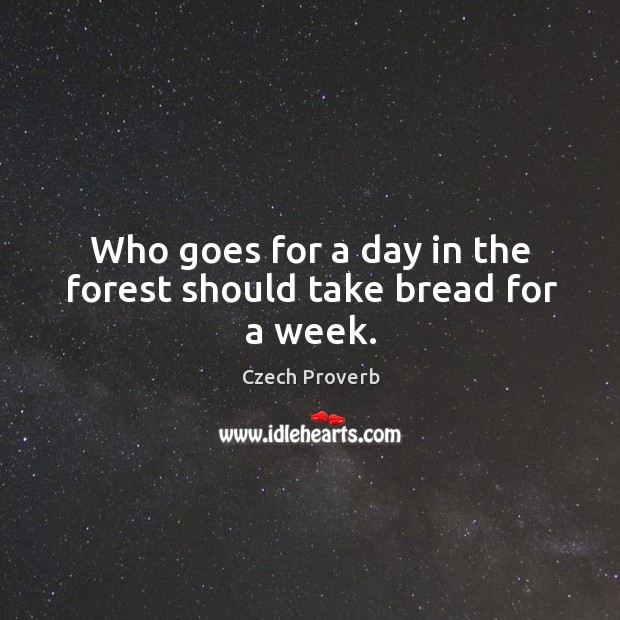 Image, Who goes for a day in the forest should take bread for a week.