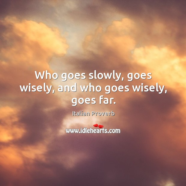 Image, Who goes slowly, goes wisely, and who goes wisely, goes far.