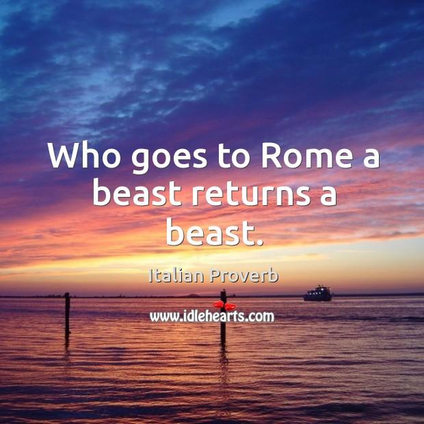 Image, Who goes to rome a beast returns a beast.