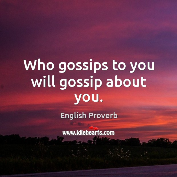 Image, Who gossips to you will gossip about you.
