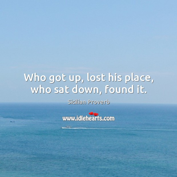 Image, Who got up, lost his place, who sat down, found it.