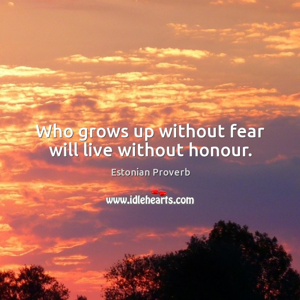 Who grows up without fear will live without honour. Estonian Proverbs Image