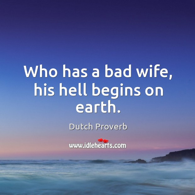 Who has a bad wife, his hell begins on earth. Image