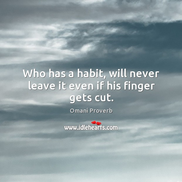 Who has a habit, will never leave it even if his finger gets cut. Omani Proverbs Image