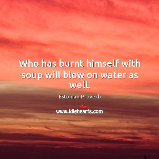 Who has burnt himself with soup will blow on water as well. Estonian Proverbs Image