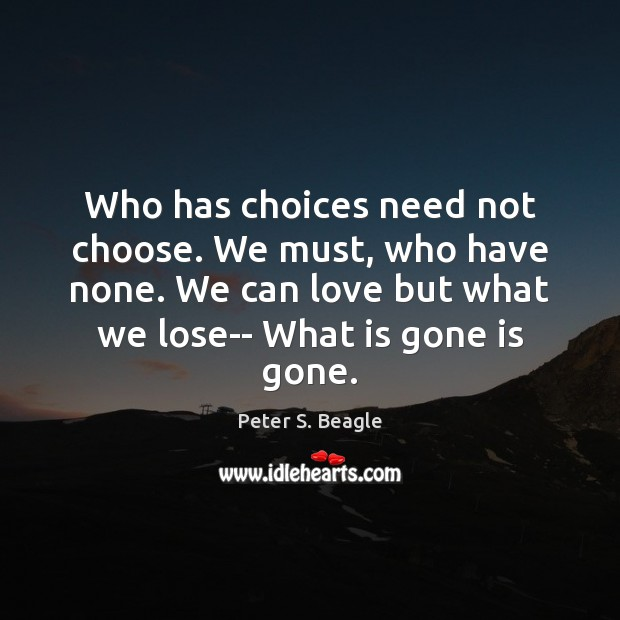 Who has choices need not choose. We must, who have none. We Image