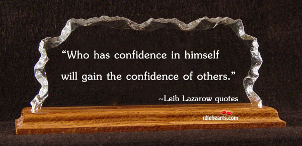 Who Has Confidence In Himself Will…