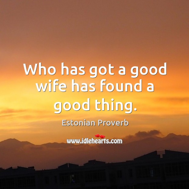 Who has got a good wife has found a good thing. Estonian Proverbs Image