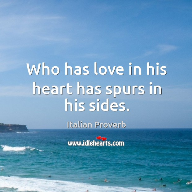 Image, Who has love in his heart has spurs in his sides.